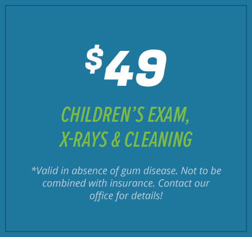 $49 Children's Exam, X-Rays, & Cleaning (*Valid in absence of gum disease. Not to be combined with insurance. Contact our office for details!)